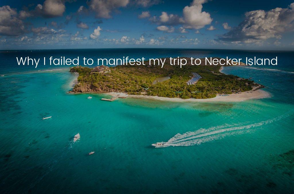 Why I failed to manifest my trip to Necker Island